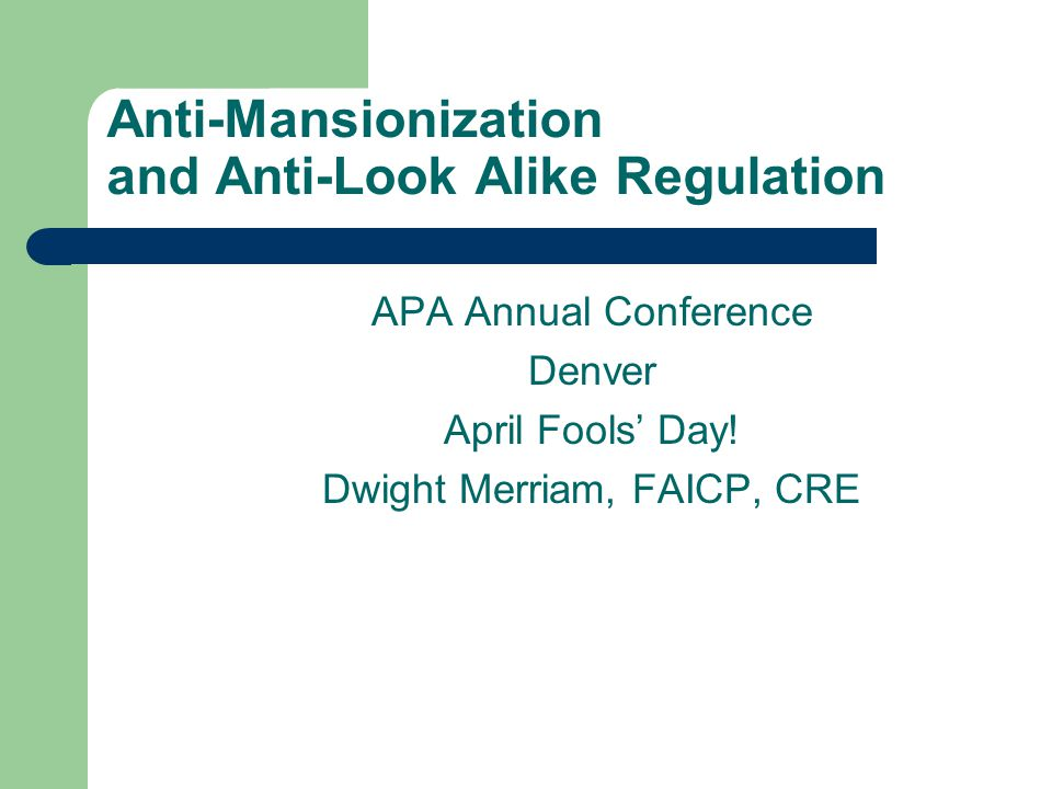 Anti-Mansionization and Anti-Look Alike Regulation APA Annual Conference Denver April Fools' Day.