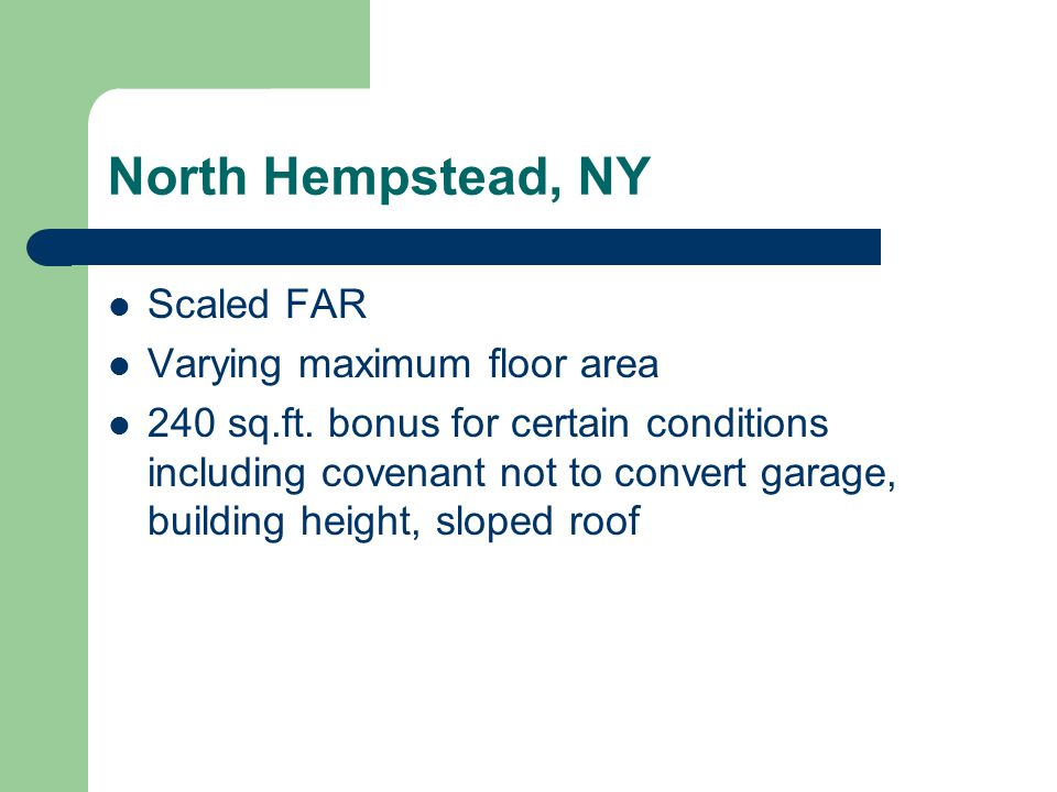 North Hempstead, NY Scaled FAR Varying maximum floor area 240 sq.ft. bonus for certain conditions including covenant not to convert garage, building h