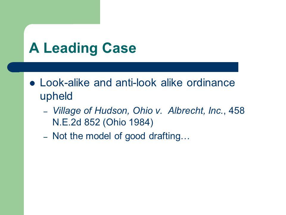A Leading Case Look-alike and anti-look alike ordinance upheld – Village of Hudson, Ohio v. Albrecht, Inc., 458 N.E.2d 852 (Ohio 1984) – Not the model