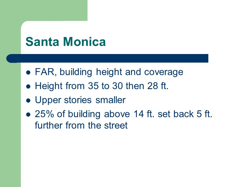 Santa Monica FAR, building height and coverage Height from 35 to 30 then 28 ft.
