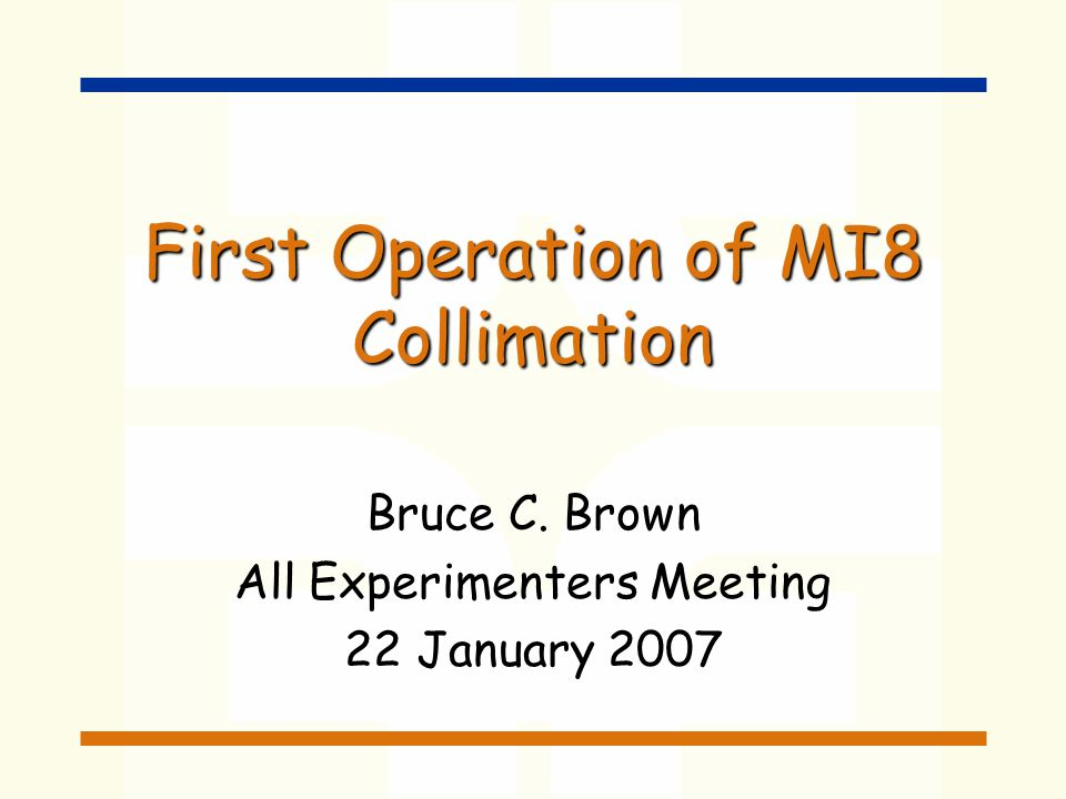 First Operation of MI8 Collimation Bruce C. Brown All Experimenters Meeting 22 January 2007