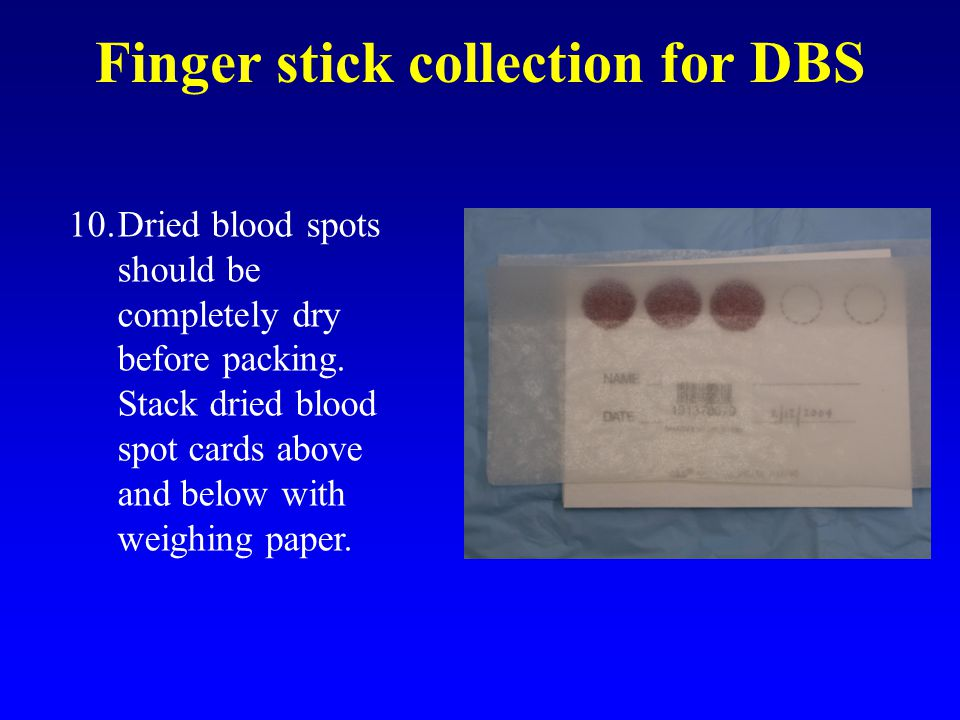 Finger stick collection for DBS 10.Dried blood spots should be completely dry before packing.