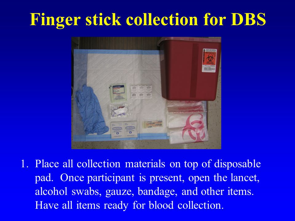 Finger stick collection for DBS 1.Place all collection materials on top of disposable pad.