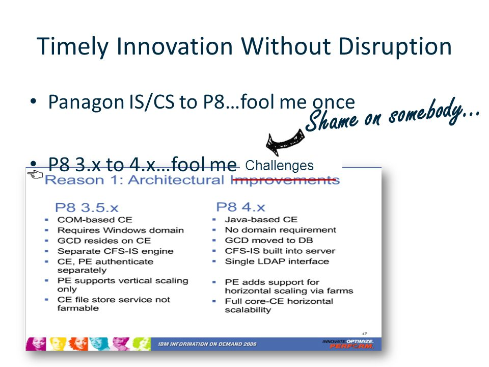Timely Innovation Without Disruption Panagon IS/CS to P8…fool me once P8 3.x to 4.x…fool me twice Shame on somebody… Challenges