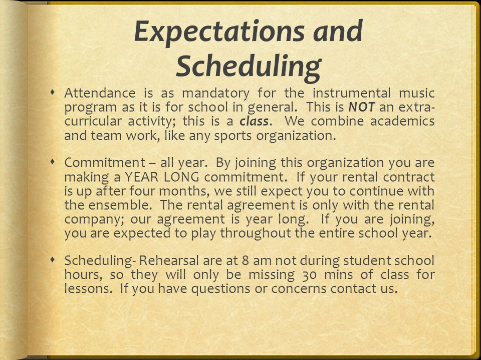 Expectations and Scheduling  Attendance is as mandatory for the instrumental music program as it is for school in general.
