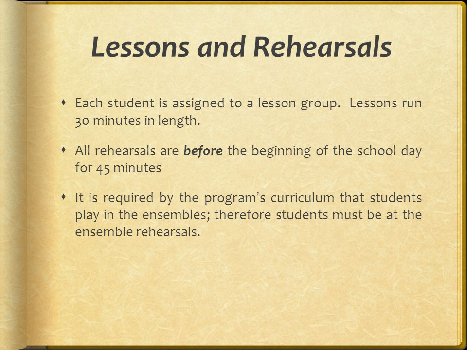 Lessons and Rehearsals  Each student is assigned to a lesson group.