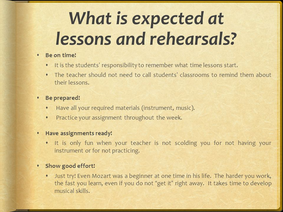 What is expected at lessons and rehearsals.  Be on time.