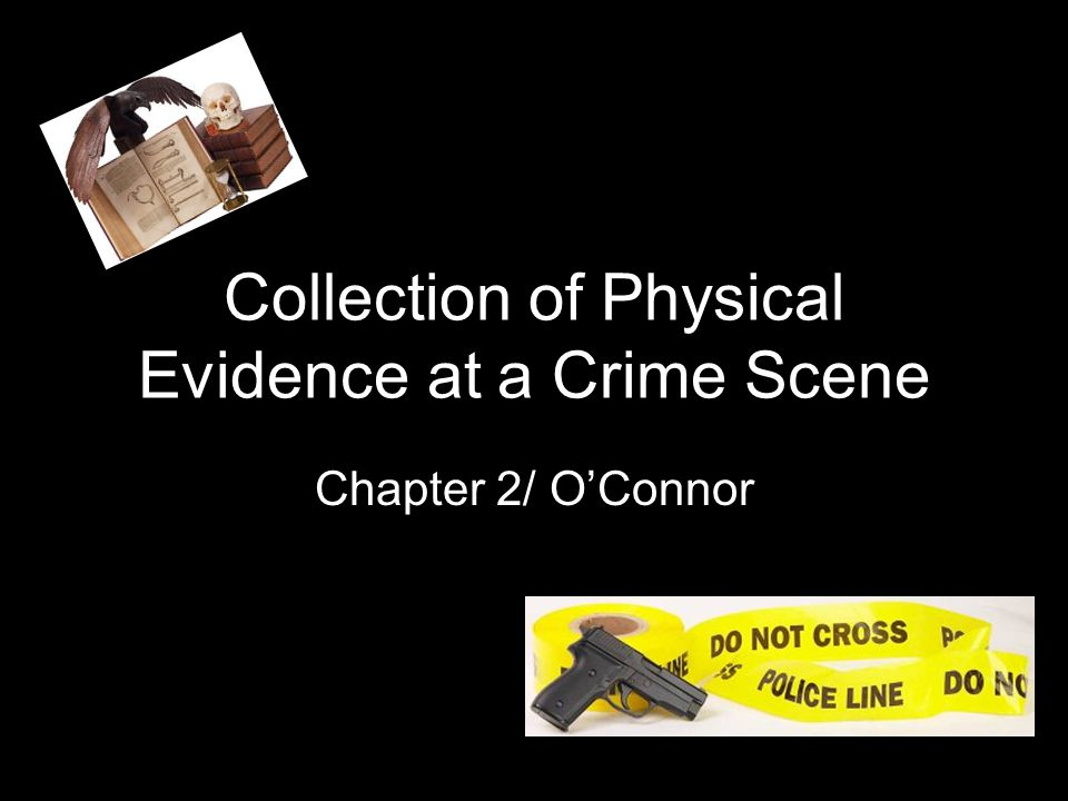 Collection of Physical Evidence at a Crime Scene Chapter 2/ O'Connor