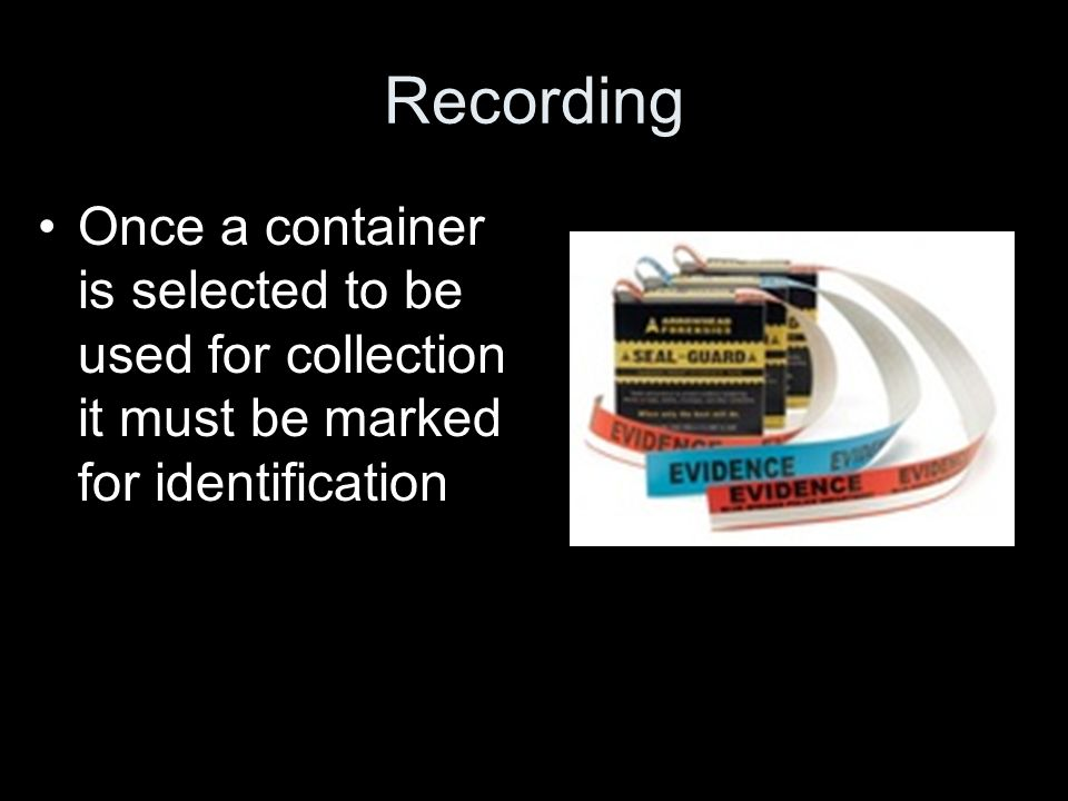 Recording Once a container is selected to be used for collection it must be marked for identification