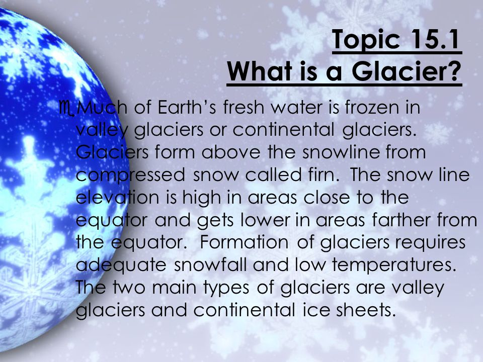 There are two main types of glaciers: e1. Valley e2. Continental