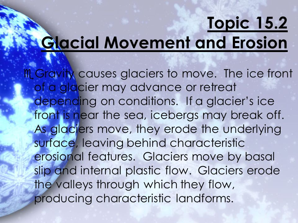 Glaciers often form lake basins by eroding out surface areas, leaving depressions in the bedrock and deepening existing valleys.
