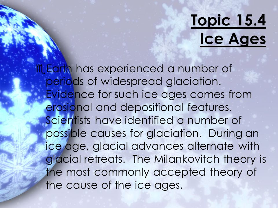 An ice age is also referred to as a glacial period.
