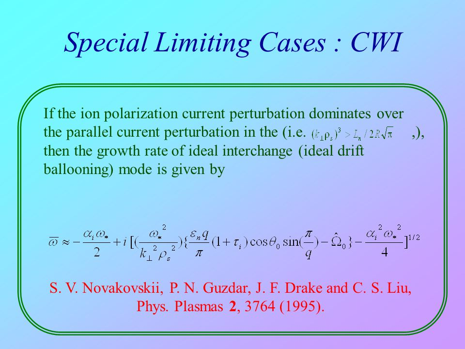 Special Limiting Cases : CWI If the ion polarization current perturbation dominates over the parallel current perturbation in the (i.e.,), then the gr
