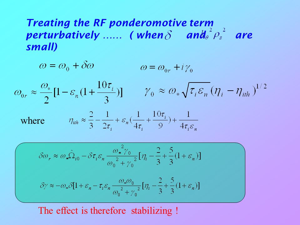 Treating the RF ponderomotive term perturbatively …… ( when and are small) where The effect is therefore stabilizing !