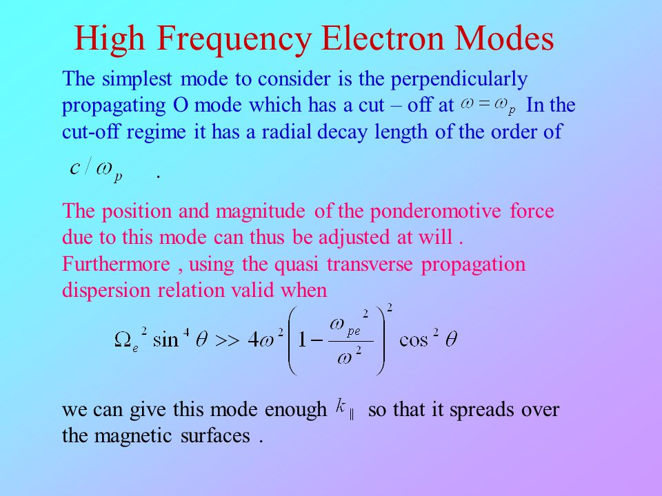 The simplest mode to consider is the perpendicularly propagating O mode which has a cut – off at In the cut-off regime it has a radial decay length of