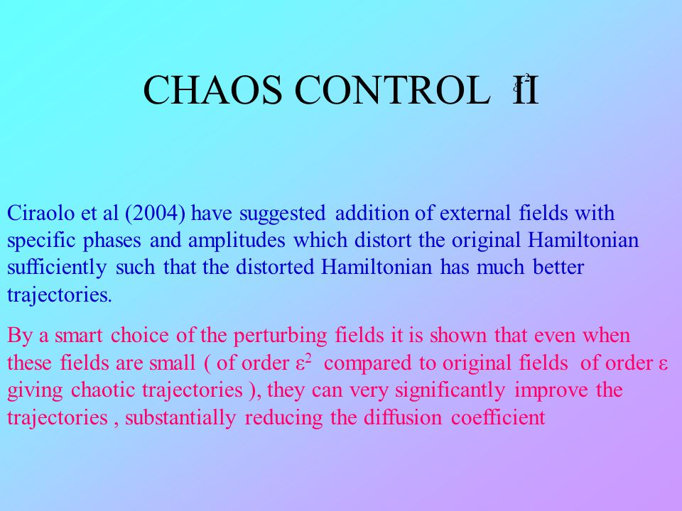 Ciraolo et al (2004) have suggested addition of external fields with specific phases and amplitudes which distort the original Hamiltonian sufficientl