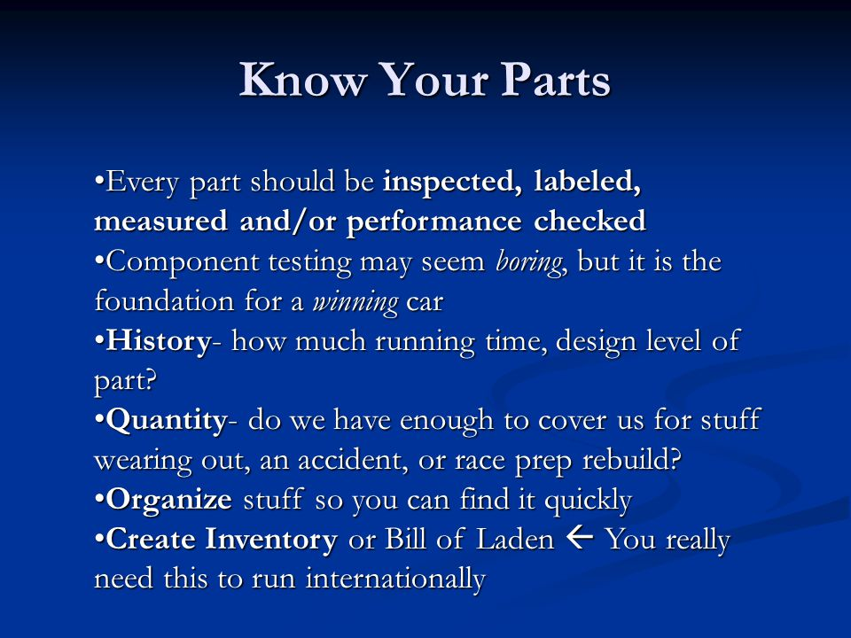 Know Your Parts Every part should be inspected, labeled, measured and/or performance checkedEvery part should be inspected, labeled, measured and/or p