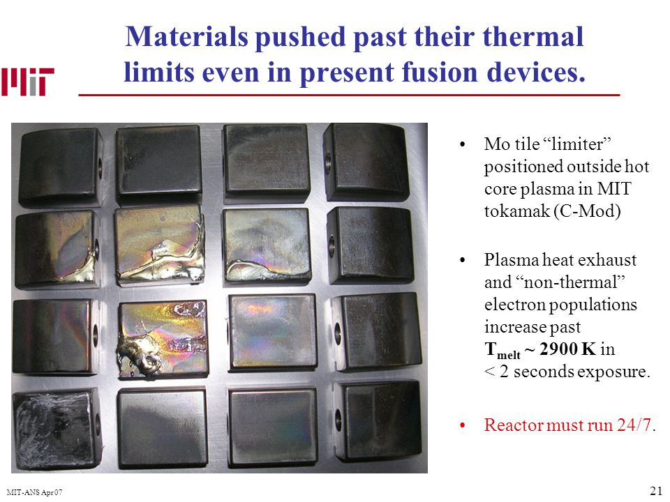 """21 MIT-ANS Apr 07 Materials pushed past their thermal limits even in present fusion devices. Mo tile """"limiter"""" positioned outside hot core plasma in M"""