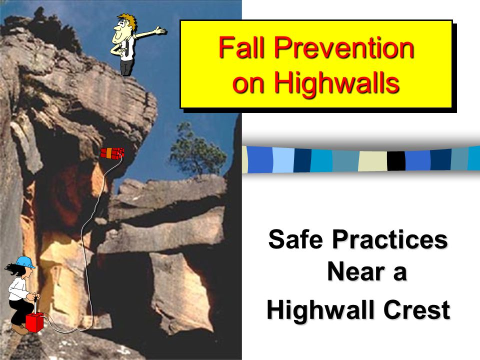 Fall Prevention on Highwalls Practices Near a Safe Practices Near a Highwall Crest