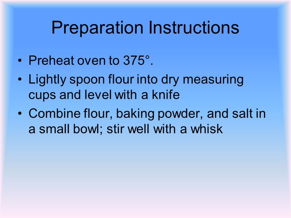 Preparation Instructions Preheat oven to 375°. Lightly spoon flour into dry measuring cups and level with a knife Combine flour, baking powder, and sa