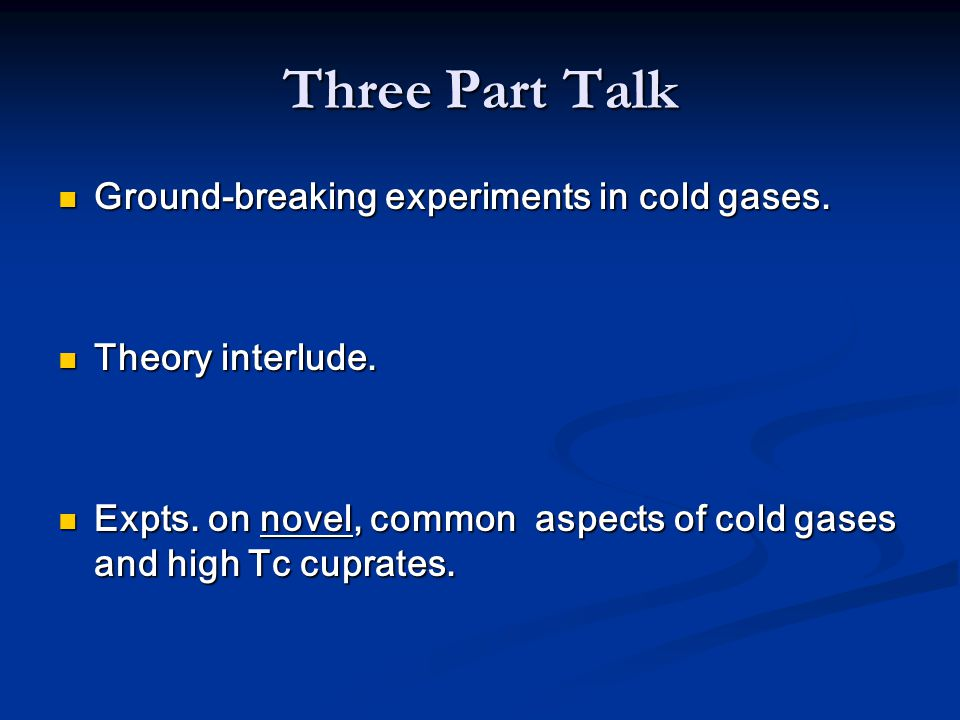 Three Part Talk Ground-breaking experiments in cold gases.