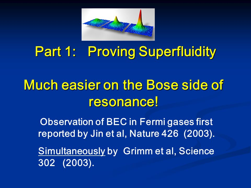 Part 1: Proving Superfluidity Much easier on the Bose side of resonance.