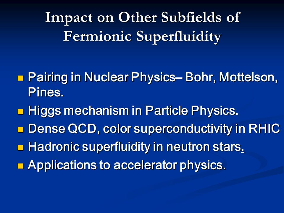 Impact on Other Subfields of Fermionic Superfluidity Pairing in Nuclear Physics– Bohr, Mottelson, Pines.
