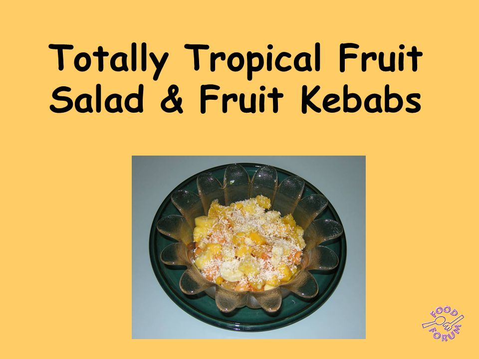 Totally Tropical Fruit Salad & Fruit Kebabs