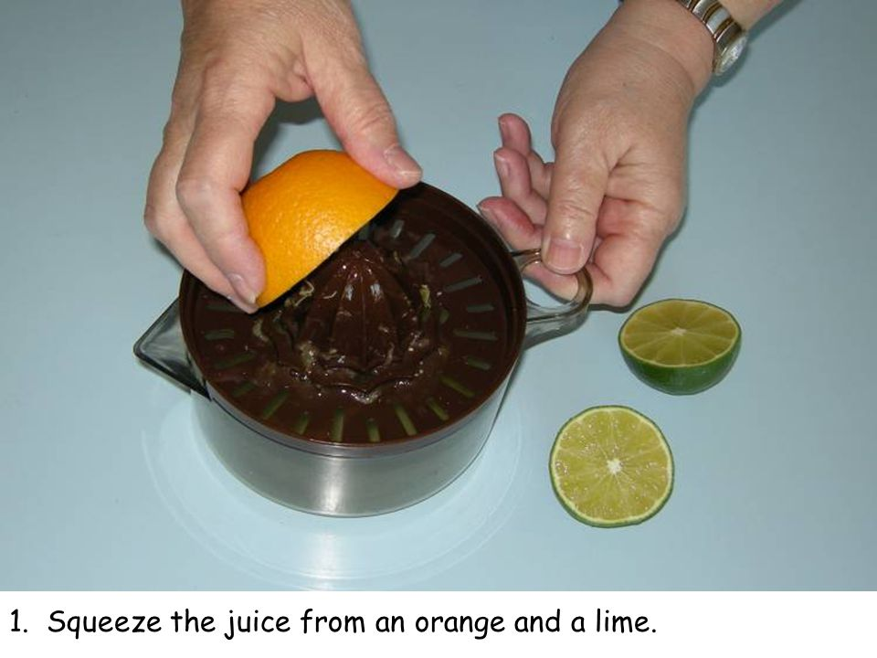 1. Squeeze the juice from an orange and a lime.