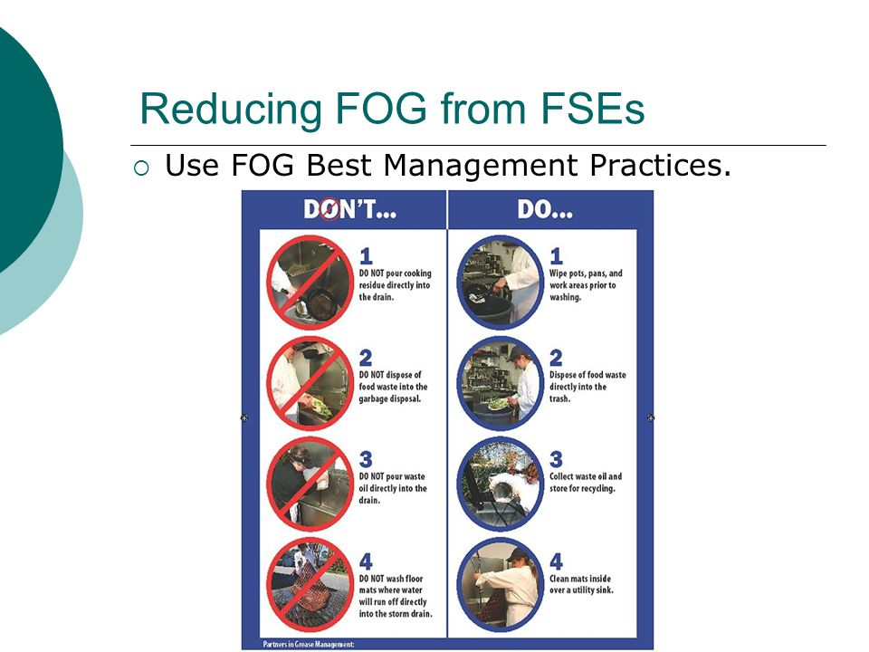 Reducing FOG from FSEs  Use FOG Best Management Practices.