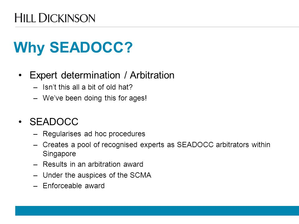 Why SEADOCC. Expert determination / Arbitration –Isn't this all a bit of old hat.