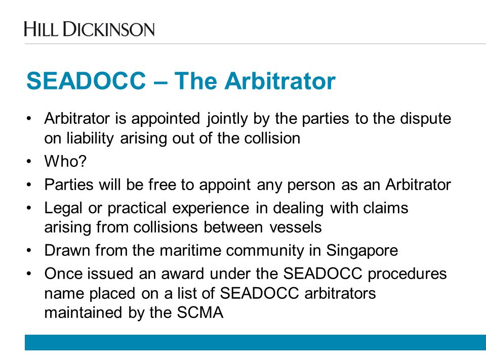 SEADOCC – The Arbitrator Arbitrator is appointed jointly by the parties to the dispute on liability arising out of the collision Who.