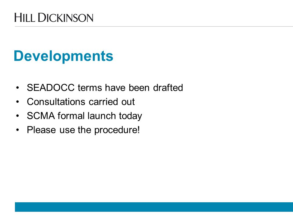 Developments SEADOCC terms have been drafted Consultations carried out SCMA formal launch today Please use the procedure!