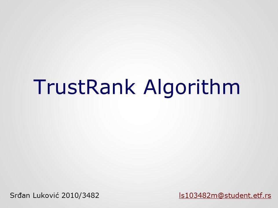 TrustRank Algorithm Srđan Luković 2010/3482 ls103482m@student.etf.rsls103482m@student.etf.rs