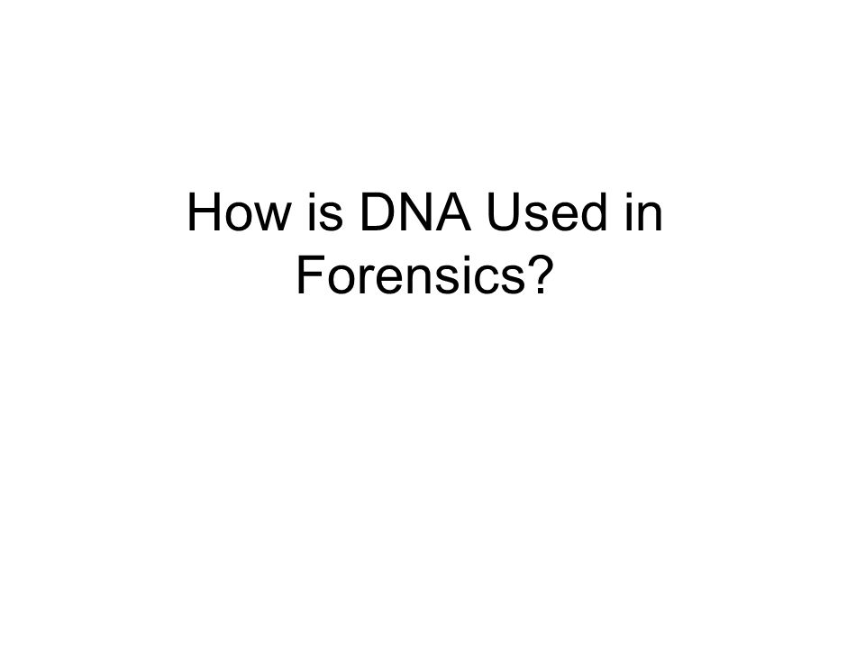 How is DNA Used in Forensics