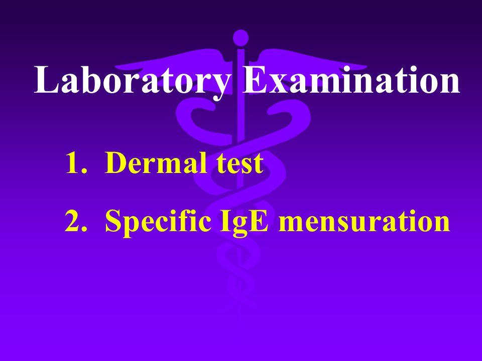 1. Dermal test 2. Specific IgE mensuration Laboratory Examination