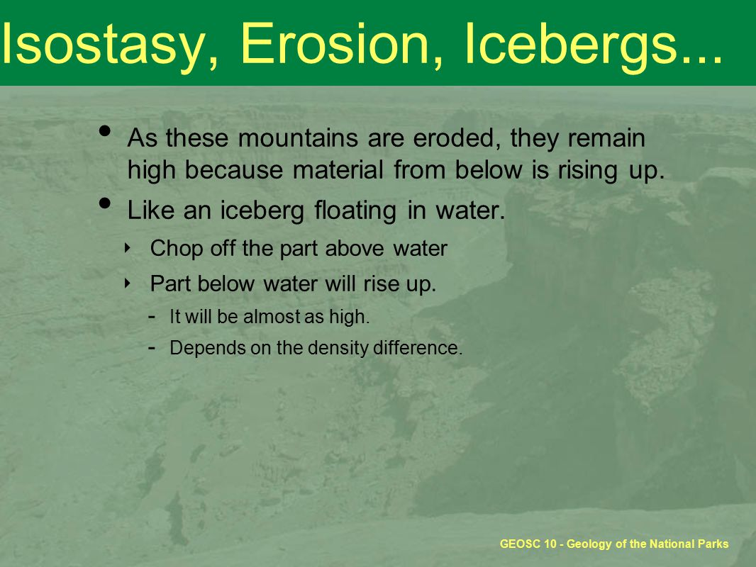 GEOSC 10 - Geology of the National Parks Isostasy, Erosion, Icebergs...