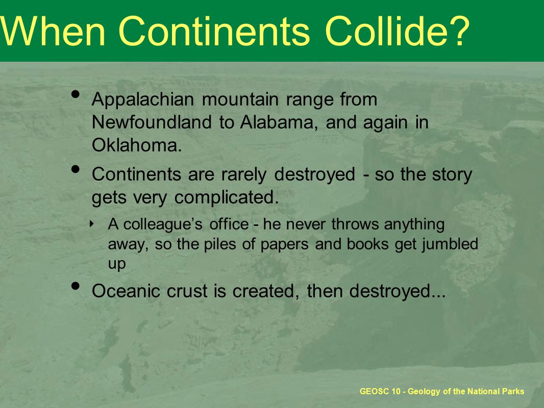 GEOSC 10 - Geology of the National Parks When Continents Collide.