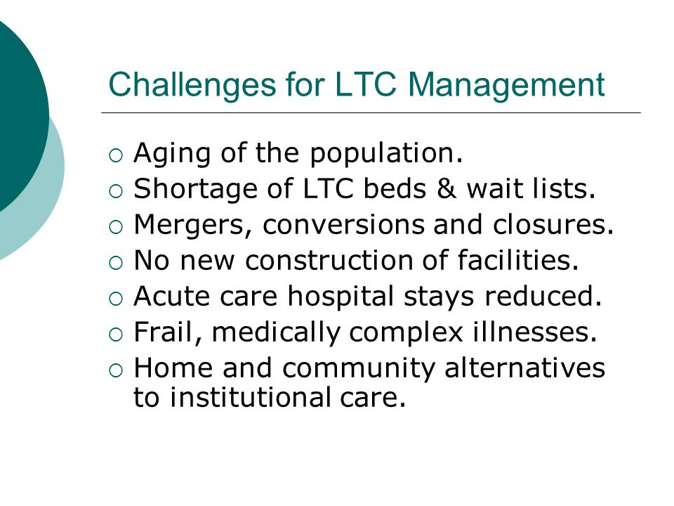 Challenges for LTC Management  Aging of the population.