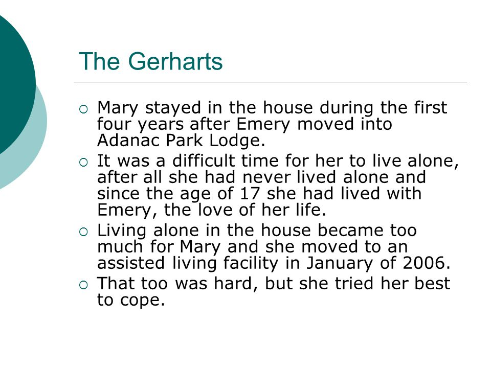 The Gerharts  Mary stayed in the house during the first four years after Emery moved into Adanac Park Lodge.