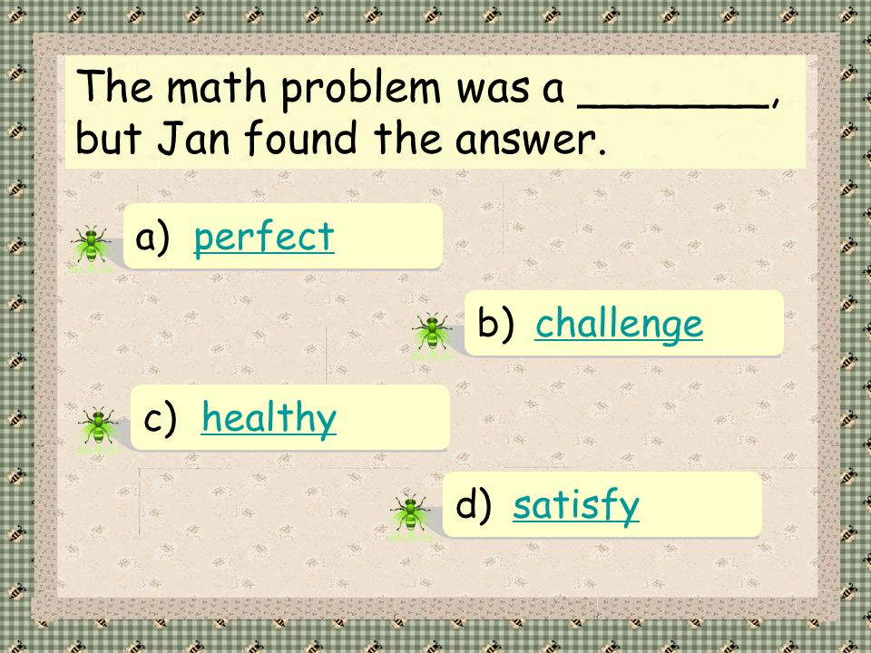 The math problem was a _______, but Jan found the answer.