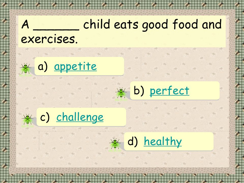 A ______ child eats good food and exercises.