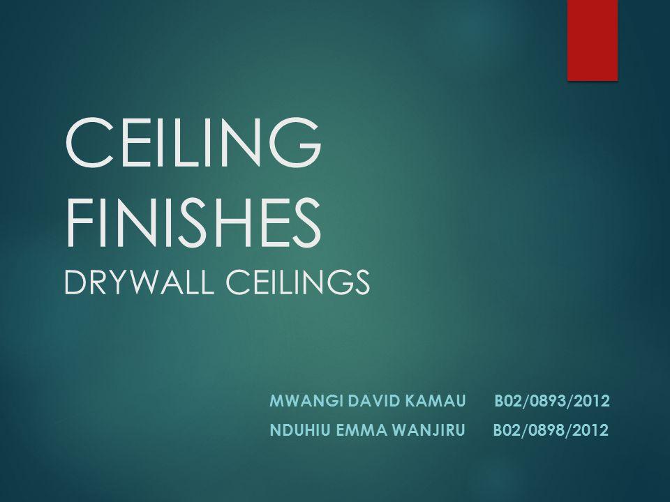 CEILING FINISHES DRYWALL CEILINGS MWANGI DAVID KAMAU B02/0893/2012 NDUHIU EMMA WANJIRU B02/0898/2012