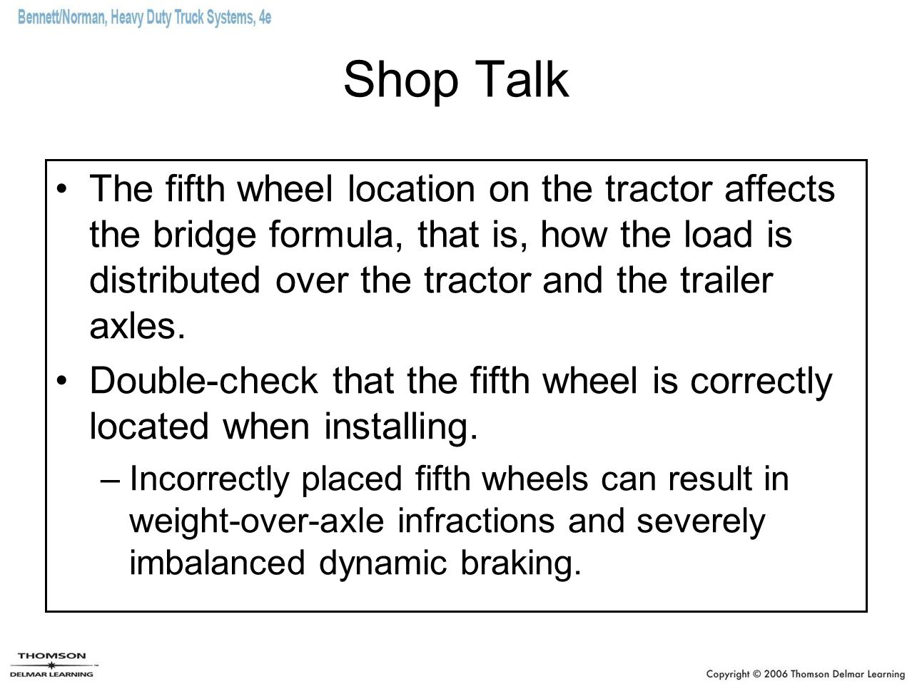 Shop Talk The fifth wheel location on the tractor affects the bridge formula, that is, how the load is distributed over the tractor and the trailer ax