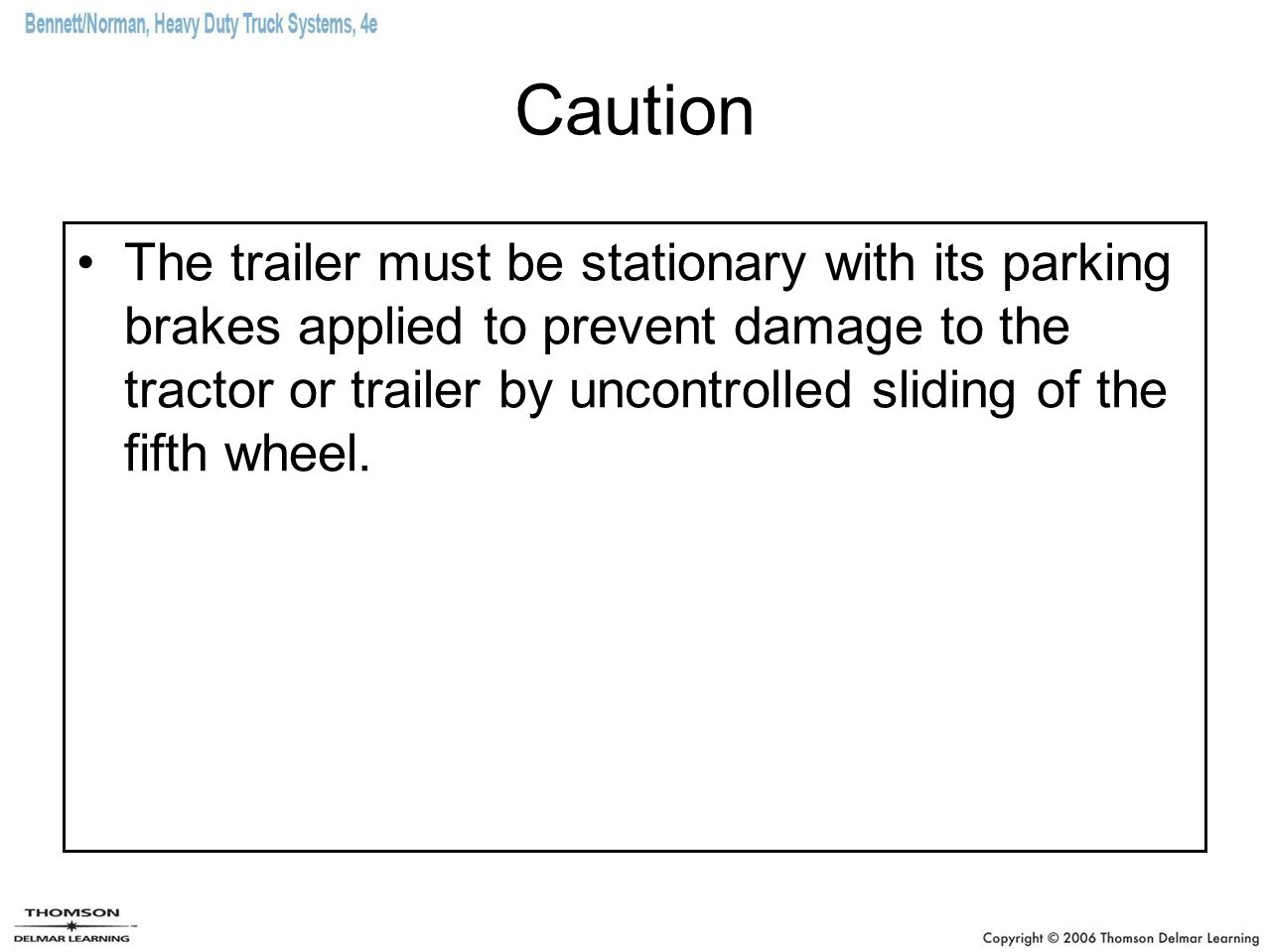 Caution The trailer must be stationary with its parking brakes applied to prevent damage to the tractor or trailer by uncontrolled sliding of the fift