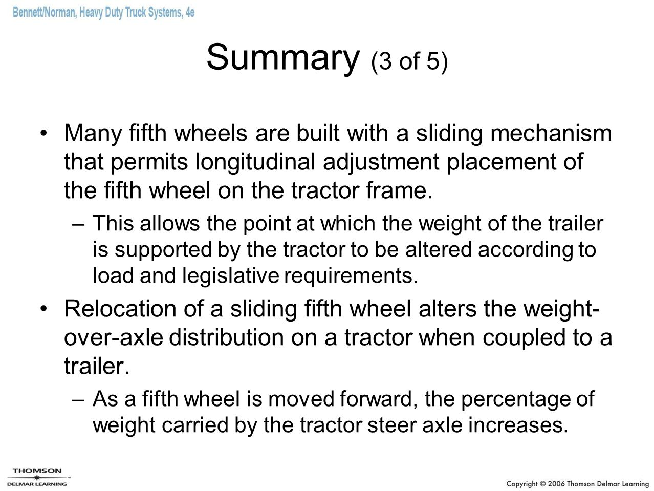 Summary (3 of 5) Many fifth wheels are built with a sliding mechanism that permits longitudinal adjustment placement of the fifth wheel on the tractor