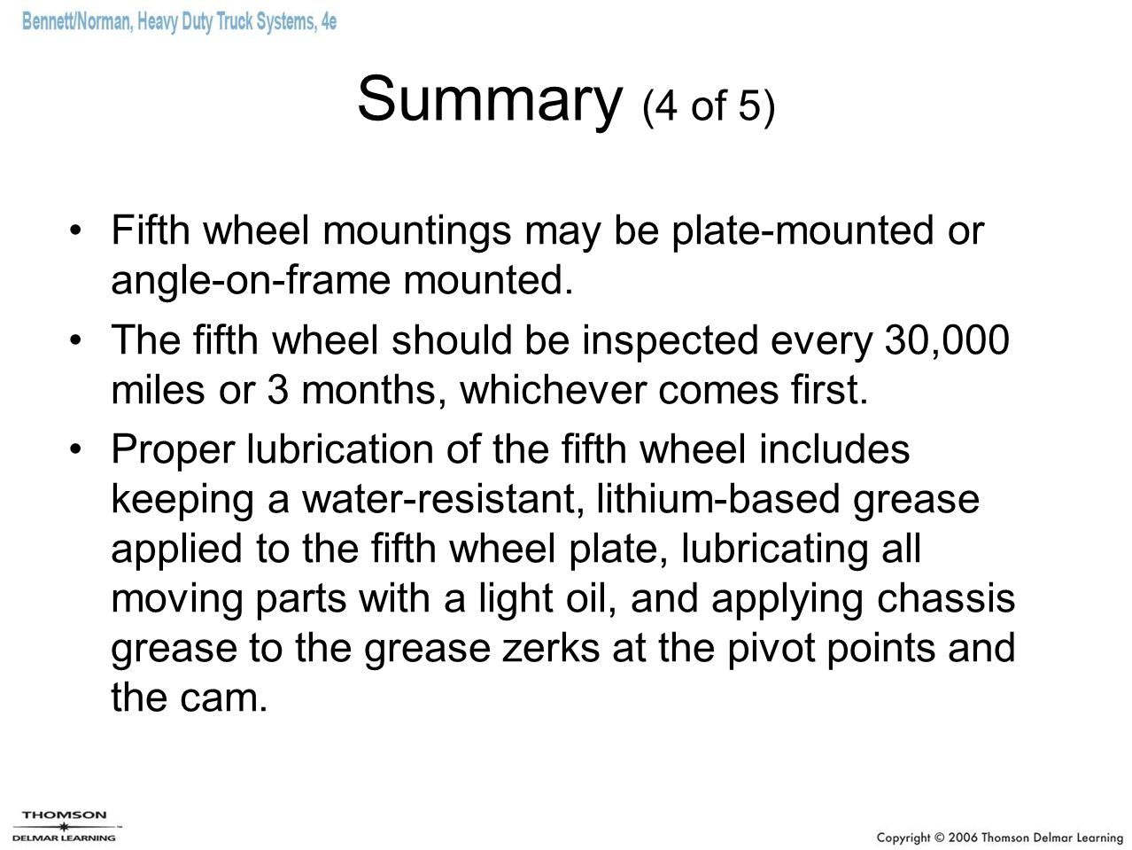 Summary (4 of 5) Fifth wheel mountings may be plate-mounted or angle-on-frame mounted. The fifth wheel should be inspected every 30,000 miles or 3 mon
