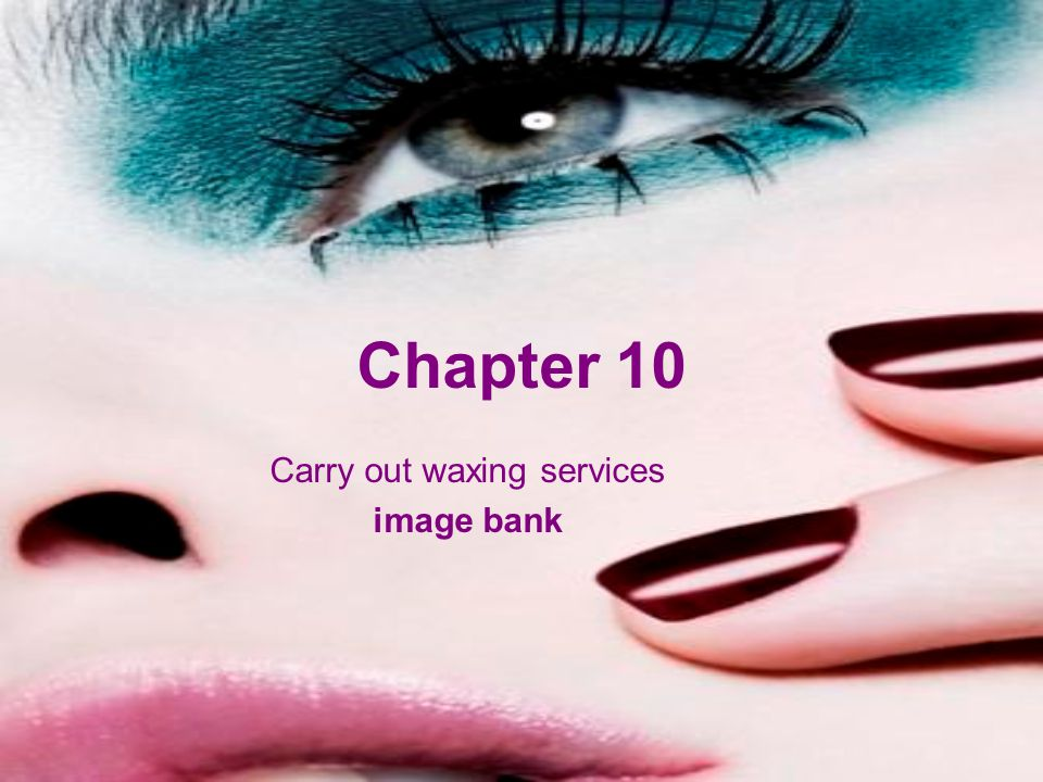 Chapter 10 Carry out waxing services image bank
