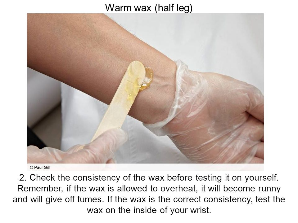 2. Check the consistency of the wax before testing it on yourself.