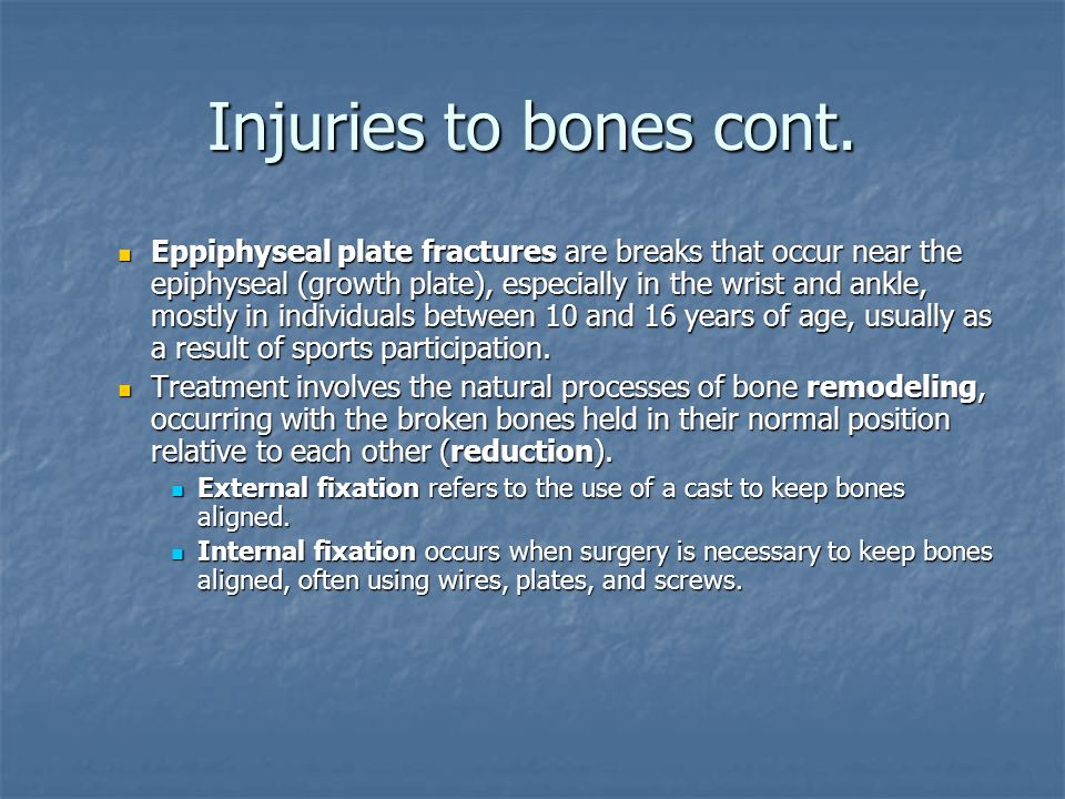 Injuries to bones cont.
